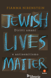 JEWISH LIVES MATTER. DIRITTI UMANI E ANTISEMITISMO - NIRENSTEIN FIAMMA