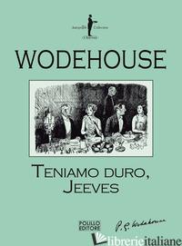TENIAMO DURO, JEEVES - WODEHOUSE PELHAM G.