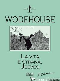 VITA E' STRANA, JEEVES (LA) - WODEHOUSE PELHAM G.