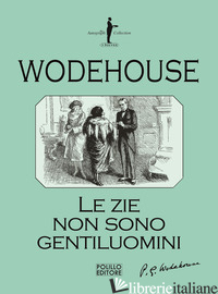 ZIE NON SONO GENTILUOMINI (LE) - WODEHOUSE PELHAM G.
