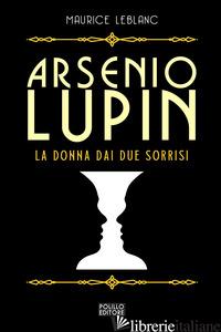 ARSENIO LUPIN. LA DONNA DAI DUE SORRISI. VOL. 3 - LEBLANC MAURICE