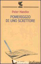 POMERIGGIO DI UNO SCRITTORE - HANDKE PETER