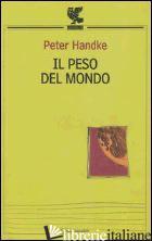 PESO DEL MONDO (IL) - HANDKE PETER