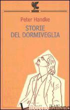 STORIE DEL DORMIVEGLIA - HANDKE PETER