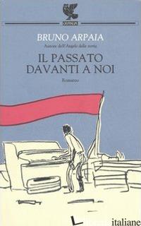 PASSATO DAVANTI A NOI (IL) - ARPAIA BRUNO
