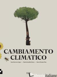 CAMBIAMENTO CLIMATICO. EDIZ. A COLORI - LOPEZ YAYO HERRERO; GONZALEZ REYES MARIA
