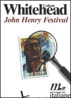 JOHN HENRY FESTIVAL - WHITEHEAD COLSON