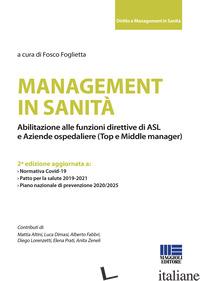MANAGEMENT IN SANITA'. ABILITAZIONE ALLE FUNZIONI DIRETTIVE DI ASL E AZIENDE OSP - FOGLIETTA F. (CUR.)