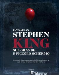 STEPHEN KING SUL GRANDE E PICCOLO SCHERMO. CRONOLOGIA ILLUSTRATA COMPLETA DEI FI - NATHAN IAN