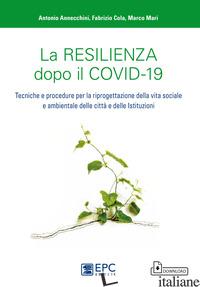 RESILIENZA DOPO IL COVID-19. TECNICHE E PROCEDURE PER LA RIPROGETTAZIONE DELLA V - ANNECCHINI ANTONIO; COLA FABRIZIO; MARI MARCO