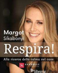 RESPIRA! ALLA RICERCA DELLA CALMA NEL CAOS - SIKABONYI MARGOT