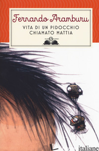 VITA DI UN PIDOCCHIO CHIAMATO MATTIA - ARAMBURU FERNANDO