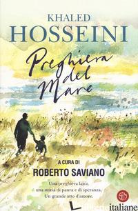 PREGHIERA DEL MARE - HOSSEINI KHALED; SAVIANO R. (CUR.)