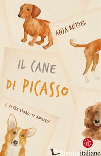 CANE DI PICASSO E ALTRE STORIE DI AMICIZIA (IL) - RUTZEL ANJA
