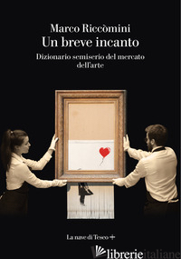 BREVE INCANTO. DIZIONARIO SEMISERIO DEL MERCATO DELL'ARTE (UN) - RICCOMINI MARCO