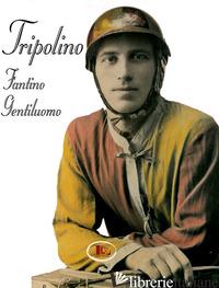 TRIPOLINO FANTINO GENTILUOMO - PARNETTI ROBERTO; FILIANI R. (CUR.)