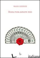 ROSA ROSA AMORE MIO - WANG ZHENHE; DI TORO A. (CUR.)
