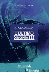 ULTIMO SEGRETO (L') - NALDI ANGIOLO
