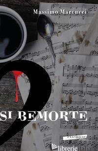 SI BEMORTE - MARCUCCI MASSIMO