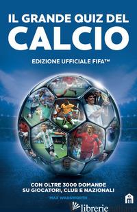 GRANDE QUIZ DEL CALCIO. EDIZIONE UFFICIALE FIFA (IL) -