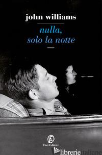 NULLA, SOLO LA NOTTE - WILLIAMS JOHN EDWARD