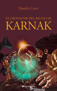 CRONACHE DEL REGNO DI KARNAK (LE) - CURCI DANIELE