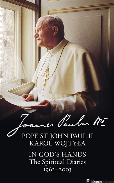 In God's Hands: The Spiritual Diaries of Pope St John Paul II - Pope St John Paul II