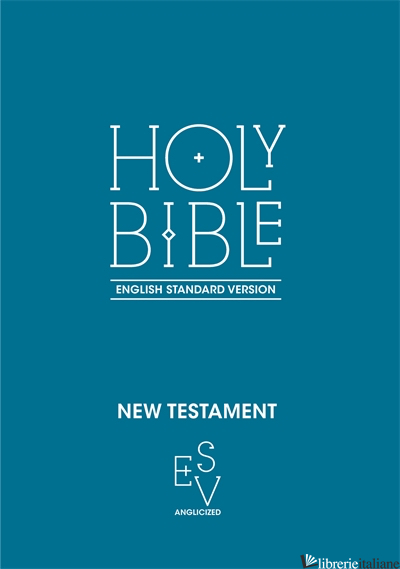 Holy Bibkle New Testament: English Standard Version (ESV) Anglicised - Collins Anglicised ESV Bibles