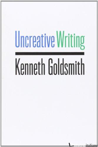 Uncreative Writing  - Goldsmith