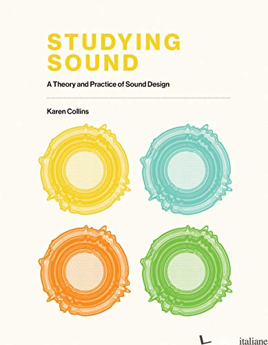 Studying Sound: A Theory and Practice of Sound Design - Collins, Karen