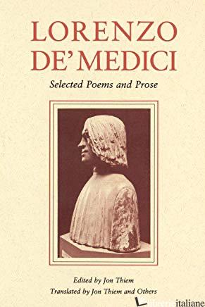 Lorenzo de' Medici: Selected Poems and Prose - Jon Thiem