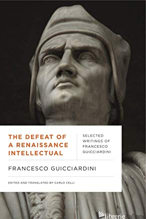 DEFEAT OF A RENAISSANCE INTELLECTUAL - GUICCIARDINI, CELLI