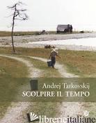 SCULPTING IN TIME ANDREY TARKOVSKY - ANDREI TARKOVSKY