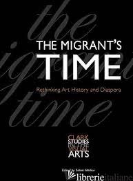 The Migrant's Time - Rethinking Art History and Diaspora - Mathur