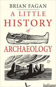 A Little History of Archaeology - FAGAN, BRIAN