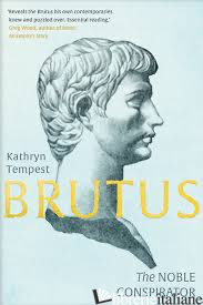 BRUTUS - THE NOBLE CONSPIRATOR - Kathryn Tempest