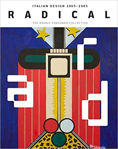 Radical: Italian Design 1965 1985, The Dennis Freedman Collection - Strauss