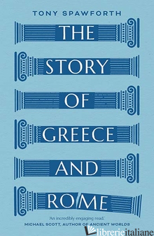 THE STORY OF GREECE AND ROME - Spawforth