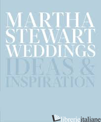 MARTHA STEWART WEDDING: IDEAS & INSPIRATION - EDITORS OF MARTHA STEWART LIVING