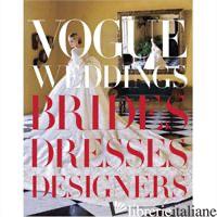 VOGUE WEDDING: BRIDES, DRESSES, DESIGNERS - Hamish Bowles, Vera Wang