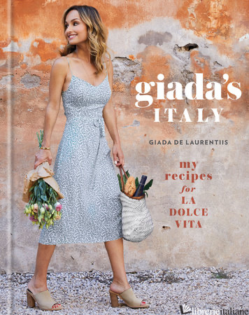 Giada de Italia: My Recipes for La Dolce Vita - Giada de Laurentiis