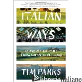 ITALIAN WAYS ON AND OFF THE RAILS FROM MILAN TO PALERMO -  Tim Parks