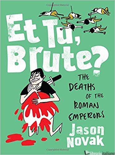 Et Tu, Brute?: The Deaths of the Roman Emperors - Jason Novak