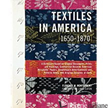 TEXTILES IN AMERICA 1650-1870 - FLORENCE M. MONTGOMERY