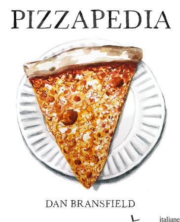 Pizzapedia: An Illustrated Guide to Everyone's Favorite Food - Dan Bransfiel
