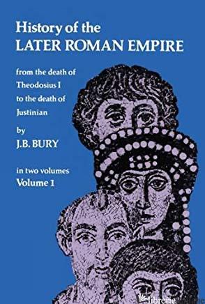 History of the Later Roman Empire, Vol. 1 - Bury, J. B.