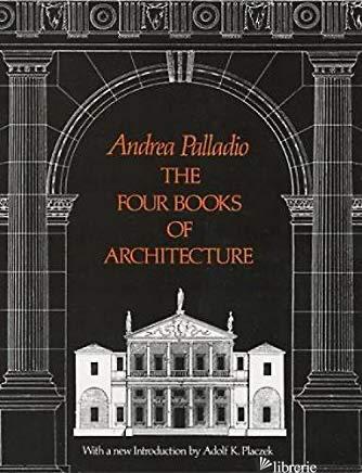 THE FOUR BOOKS OF ARCHITECTURE - Palladio, Andrea
