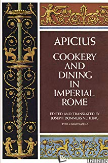 Apicius Cookery and Dining in Imperial Rome - Vehling, Joseph Dommers