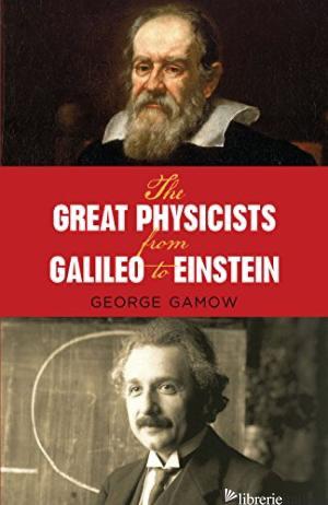 Great Physicists from Galileo to Einstein - Gamow