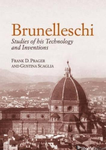 BRUNELLESCHI: STUDIES OF HIS TECHNOLOGY AND INVENTIONS - PRAGER